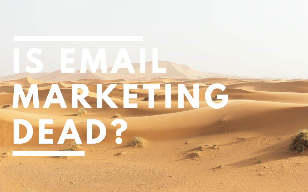 Does Email Marketing Still Have a Place In 2018?